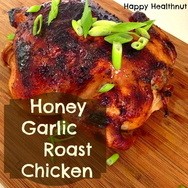 Honey Garlic Roast Chicken | Happy Healthnut